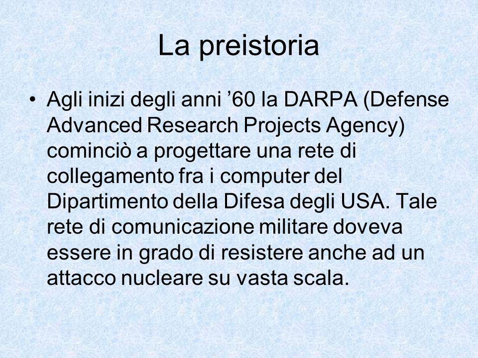 La preistoria Agli inizi degli anni 60 la DARPA (Defense Advanced Research Projects Agency) cominciò a progettare una rete di collegamento fra i compu