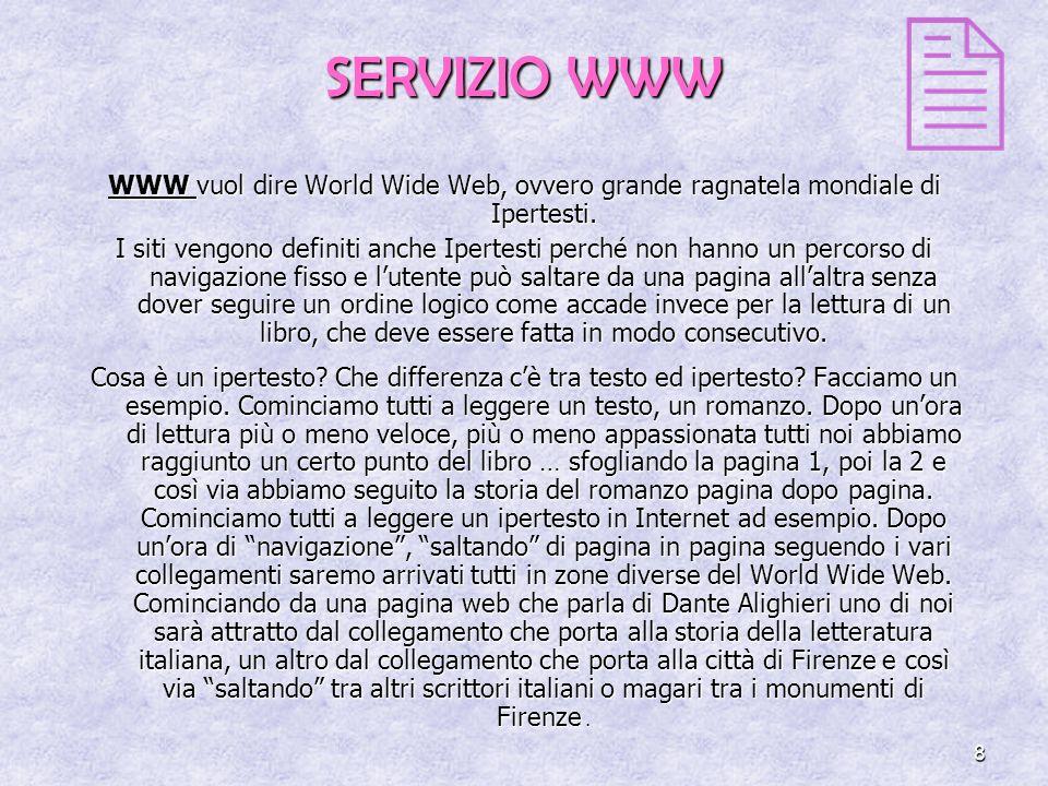 8 SERVIZIO WWW WWW vuol dire World Wide Web, ovvero grande ragnatela mondiale di Ipertesti.