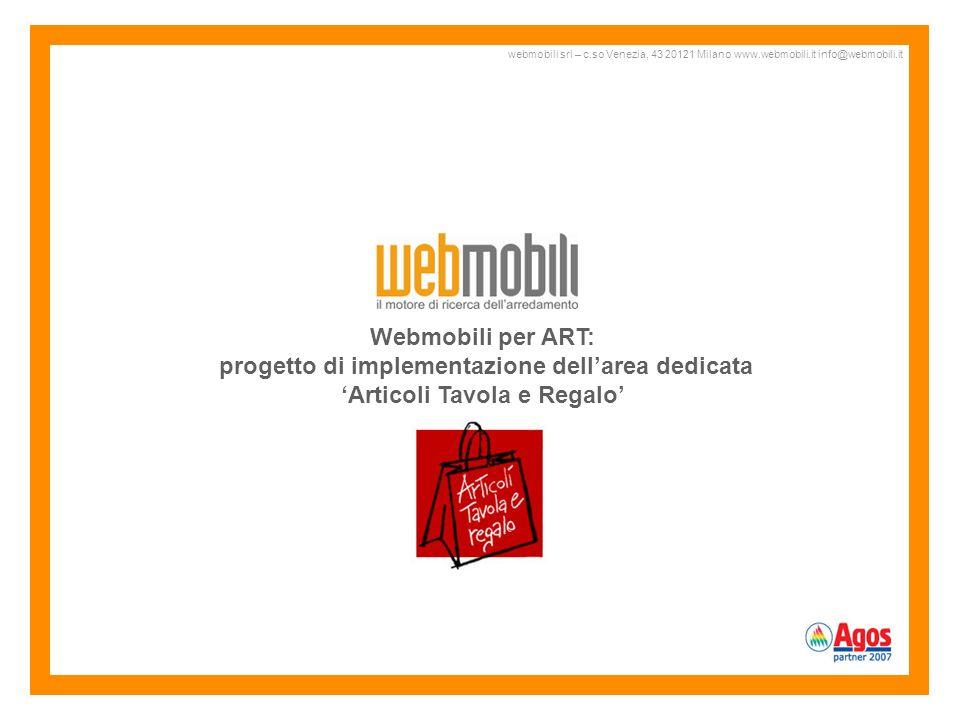 Webmobili per ART: progetto di implementazione dellarea dedicata Articoli Tavola e Regalo webmobili srl – c.so Venezia, 43 20121 Milano www.webmobili.it info@webmobili.it