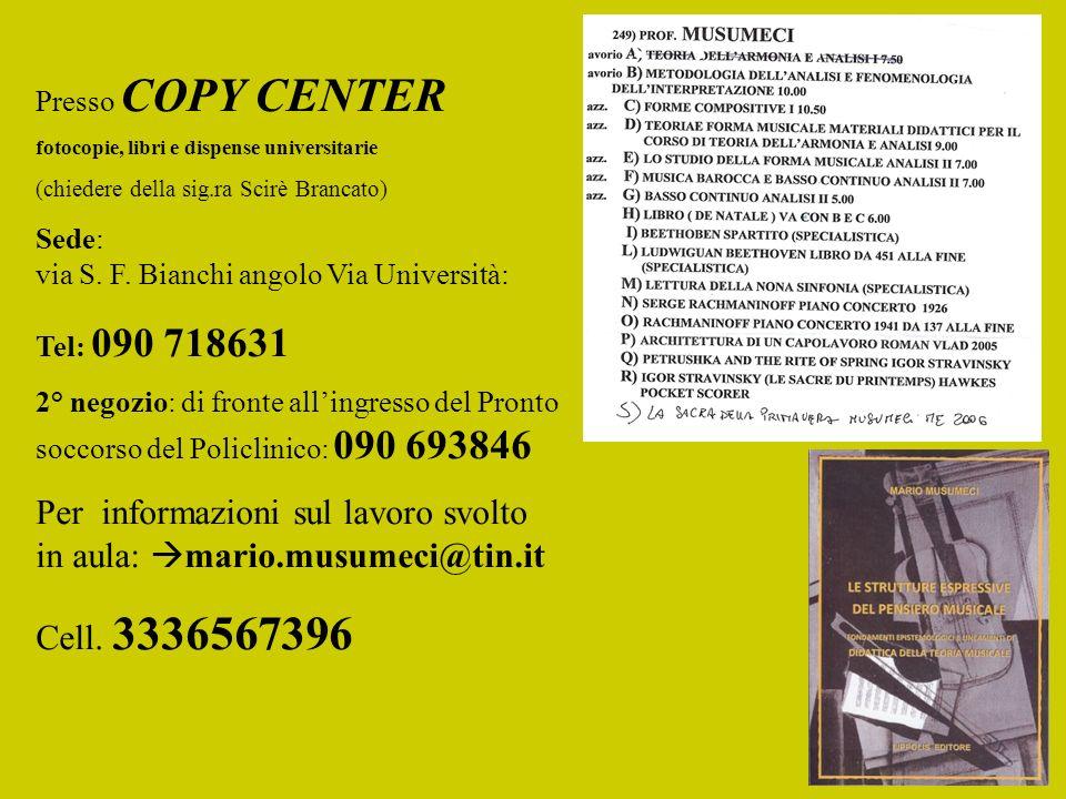 Presso COPY CENTER fotocopie, libri e dispense universitarie (chiedere della sig.ra Scirè Brancato) Sede: via S. F. Bianchi angolo Via Università: Tel