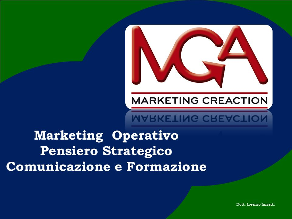 Marketing CreAction Dott. Lorenzo Iazzetti Marketing Operativo Pensiero Strategico Comunicazione e Formazione
