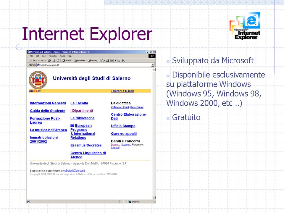 Internet Explorer Sviluppato da Microsoft Disponibile esclusivamente su piattaforme Windows (Windows 95, Windows 98, Windows 2000, etc..) Gratuito