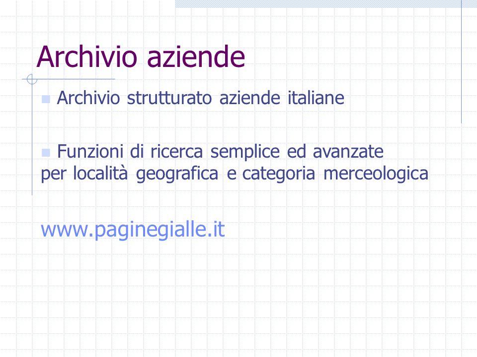 Archivio strutturato aziende italiane Funzioni di ricerca semplice ed avanzate per località geografica e categoria merceologica www.paginegialle.it Archivio aziende
