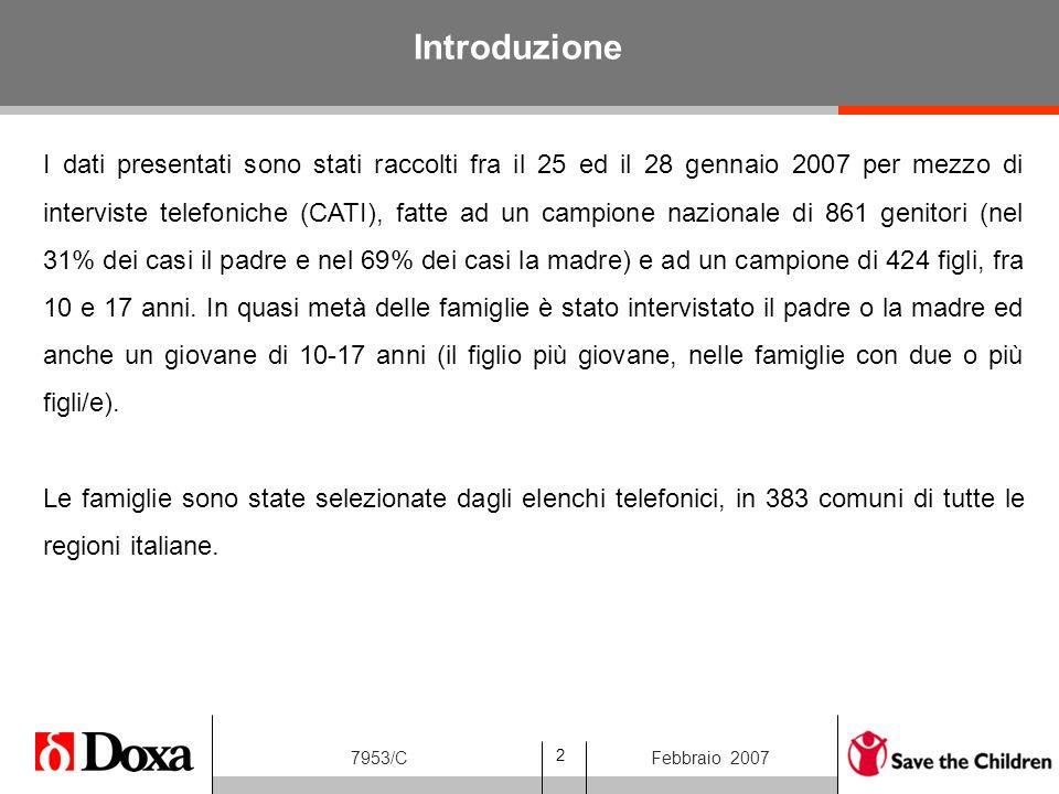 2 7953/CFebbraio 2007 I dati presentati sono stati raccolti fra il 25 ed il 28 gennaio 2007 per mezzo di interviste telefoniche (CATI), fatte ad un ca