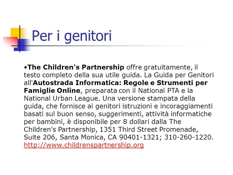 Per i genitori The Children's Partnership offre gratuitamente, il testo completo della sua utile guida. La Guida per Genitori all'Autostrada Informati
