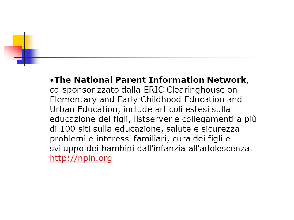 The National Parent Information Network, co-sponsorizzato dalla ERIC Clearinghouse on Elementary and Early Childhood Education and Urban Education, in