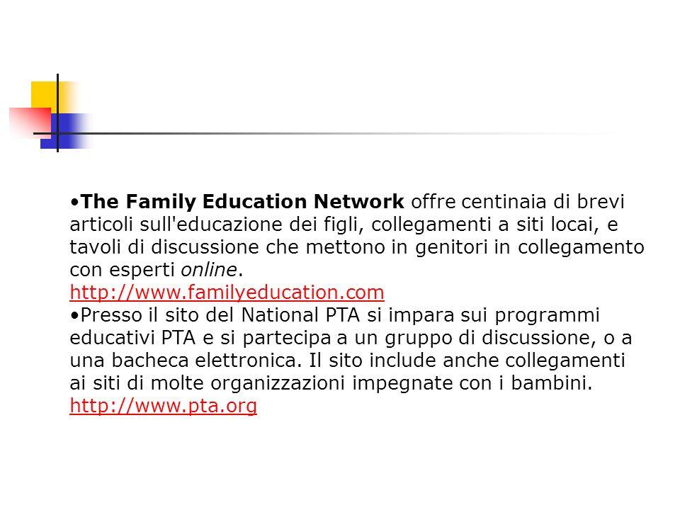 The Family Education Network offre centinaia di brevi articoli sull'educazione dei figli, collegamenti a siti locai, e tavoli di discussione che metto