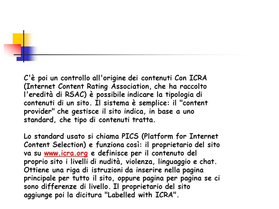 C'è poi un controllo all'origine dei contenuti Con ICRA (Internet Content Rating Association, che ha raccolto l'eredità di RSAC) è possibile indicare