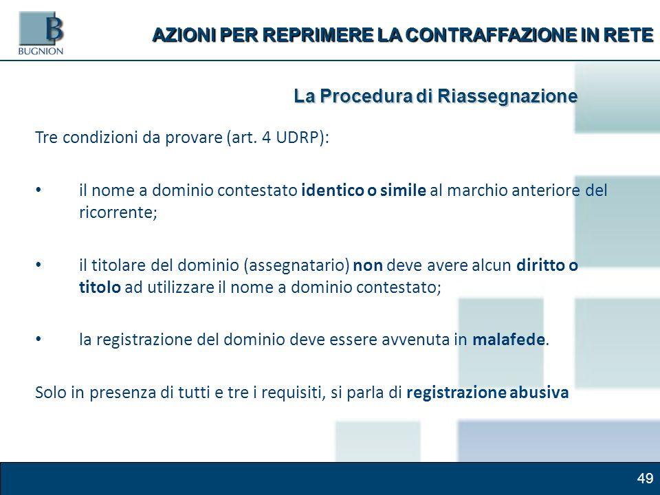 49 AZIONI PER REPRIMERE LA CONTRAFFAZIONE IN RETE La Procedura di Riassegnazione Tre condizioni da provare (art.