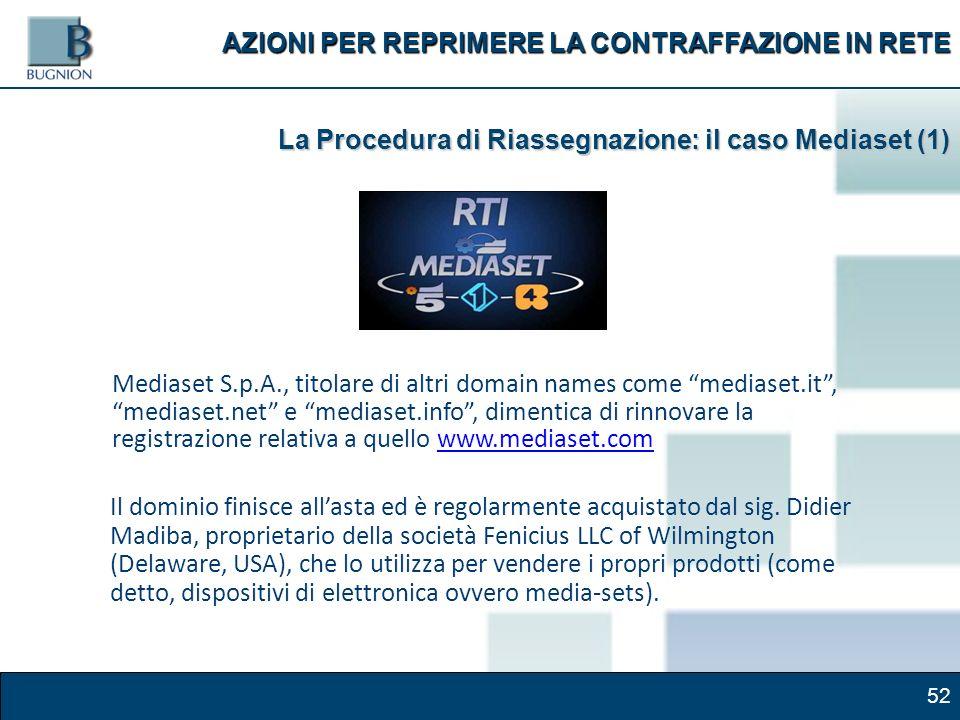 52 Mediaset S.p.A., titolare di altri domain names come mediaset.it, mediaset.net e mediaset.info, dimentica di rinnovare la registrazione relativa a quello www.mediaset.comwww.mediaset.com AZIONI PER REPRIMERE LA CONTRAFFAZIONE IN RETE Il dominio finisce allasta ed è regolarmente acquistato dal sig.