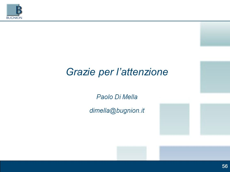 56 Grazie per lattenzione Paolo Di Mella dimella@bugnion.it