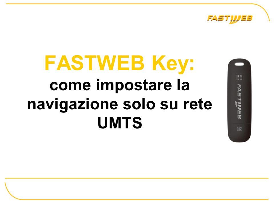 Lanciare il software della Fastweb Key e selezionare impostazioni di rete Impostare modalità preferita su Solo 3G Cliccare applica Impostazione per rete UMTS Solo 3G