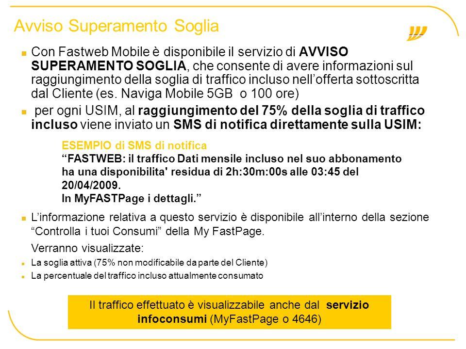 Avviso Superamento Soglia Il traffico effettuato è visualizzabile anche dal servizio infoconsumi (MyFastPage o 4646) Con Fastweb Mobile è disponibile