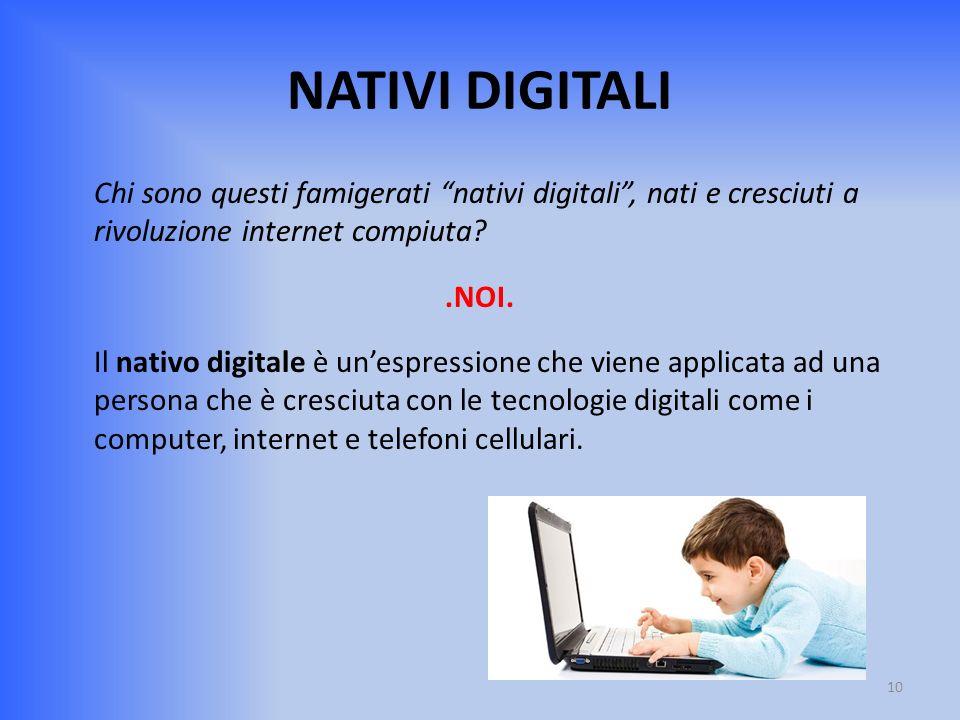 NATIVI DIGITALI Chi sono questi famigerati nativi digitali, nati e cresciuti a rivoluzione internet compiuta?.NOI. Il nativo digitale è unespressione