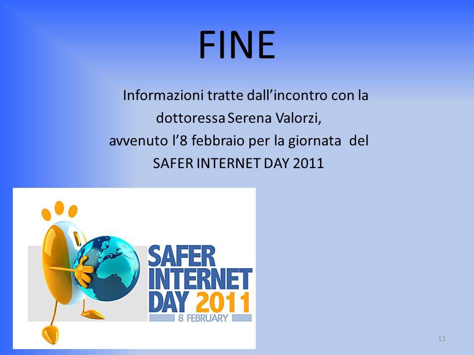 FINE Informazioni tratte dallincontro con la dottoressa Serena Valorzi, avvenuto l8 febbraio per la giornata del SAFER INTERNET DAY 2011 13