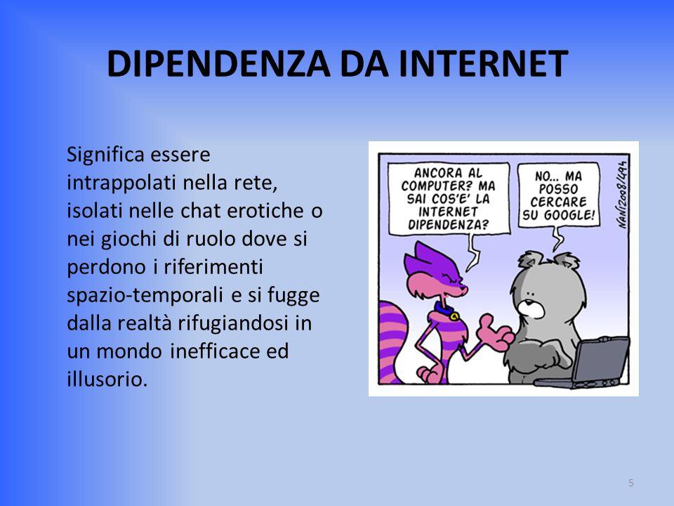 DIPENDENZA DA INTERNET Significa essere intrappolati nella rete, isolati nelle chat erotiche o nei giochi di ruolo dove si perdono i riferimenti spazi