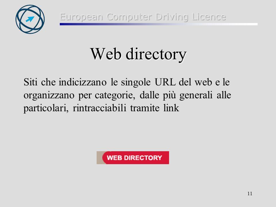 11 Web directory Siti che indicizzano le singole URL del web e le organizzano per categorie, dalle più generali alle particolari, rintracciabili trami