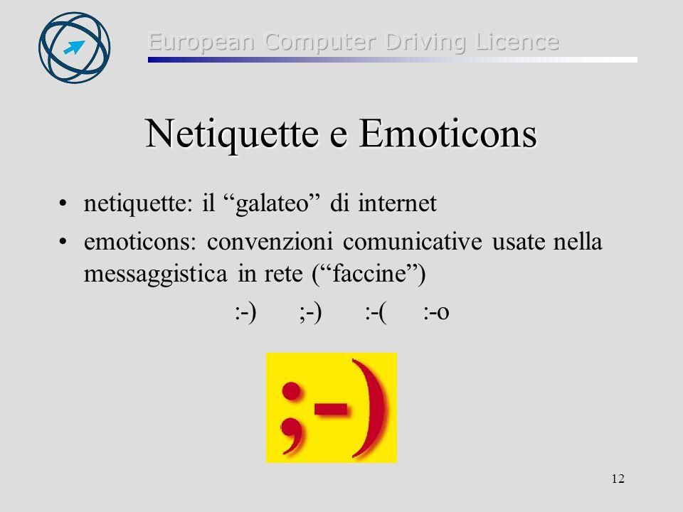 12 Netiquette e Emoticons netiquette: il galateo di internet emoticons: convenzioni comunicative usate nella messaggistica in rete (faccine) :-) ;-) :