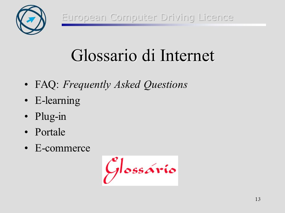 13 Glossario di Internet FAQ: Frequently Asked Questions E-learning Plug-in Portale E-commerce