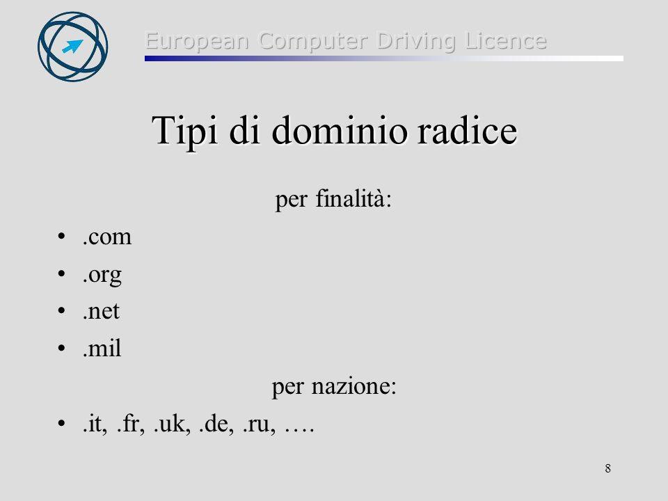 8 Tipi di dominio radice per finalità:.com.org.net.mil per nazione:.it,.fr,.uk,.de,.ru, ….