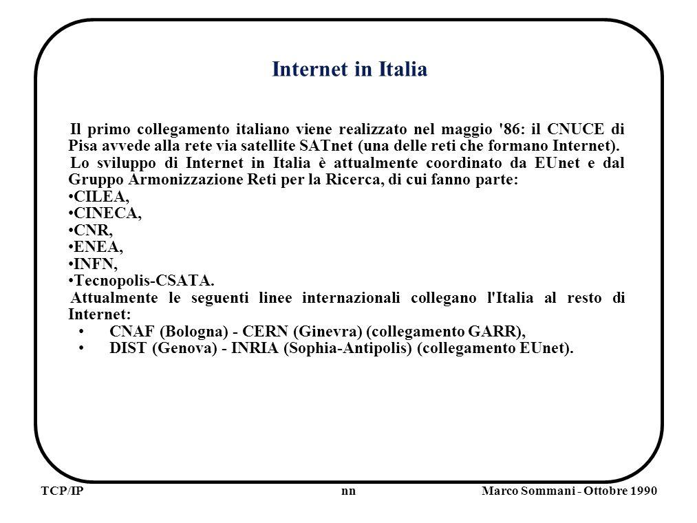 nnTCP/IPMarco Sommani - Ottobre 1990 Internet in Italia Il primo collegamento italiano viene realizzato nel maggio 86: il CNUCE di Pisa avvede alla rete via satellite SATnet (una delle reti che formano Internet).