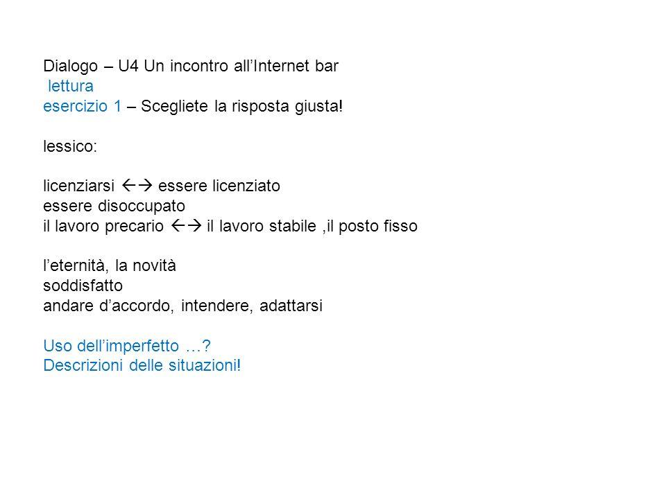 Dialogo – U4 Un incontro allInternet bar lettura esercizio 1 – Scegliete la risposta giusta.