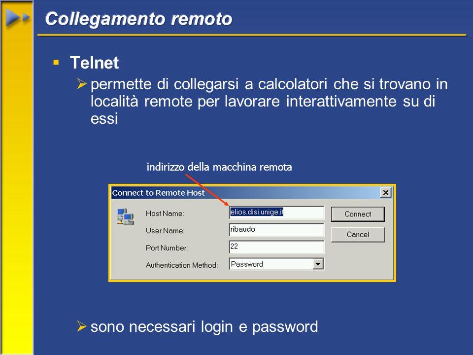Telnet permette di collegarsi a calcolatori che si trovano in località remote per lavorare interattivamente su di essi sono necessari login e password indirizzo della macchina remota