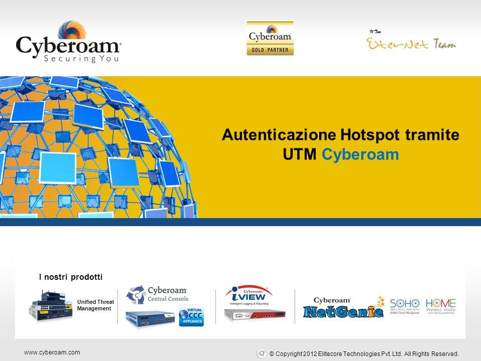 www.cyberoam.com © Copyright 2012 Elitecore Technologies Pvt. Ltd. All Rights Reserved. Securing You Autenticazione Hotspot tramite UTM Cyberoam Unifi