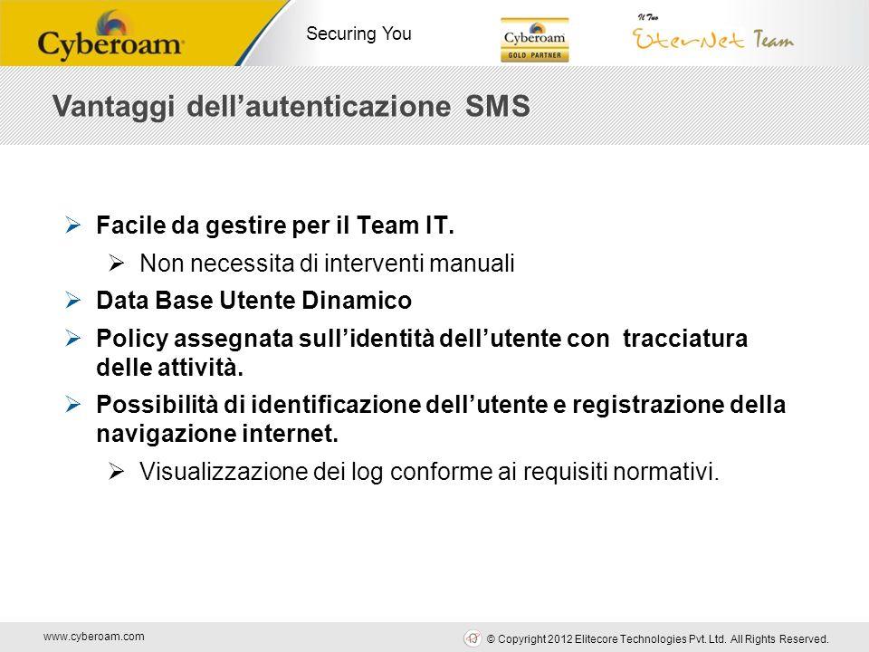 www.cyberoam.com © Copyright 2012 Elitecore Technologies Pvt. Ltd. All Rights Reserved. Securing You Vantaggi dellautenticazione SMS Facile da gestire