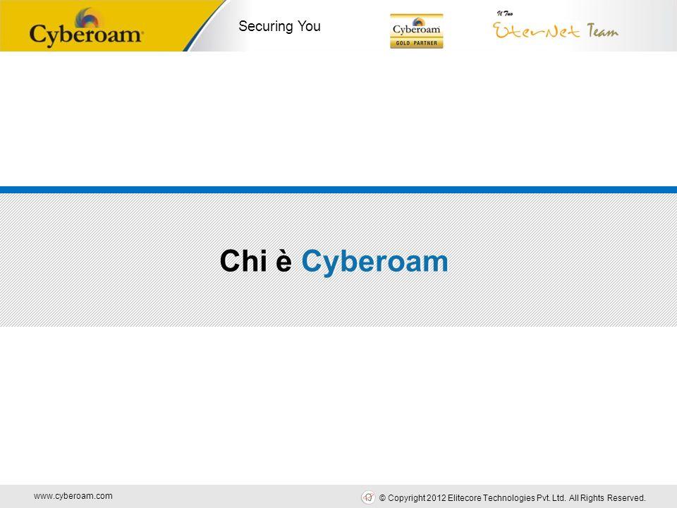 www.cyberoam.com © Copyright 2012 Elitecore Technologies Pvt. Ltd. All Rights Reserved. Securing You Chi è Cyberoam