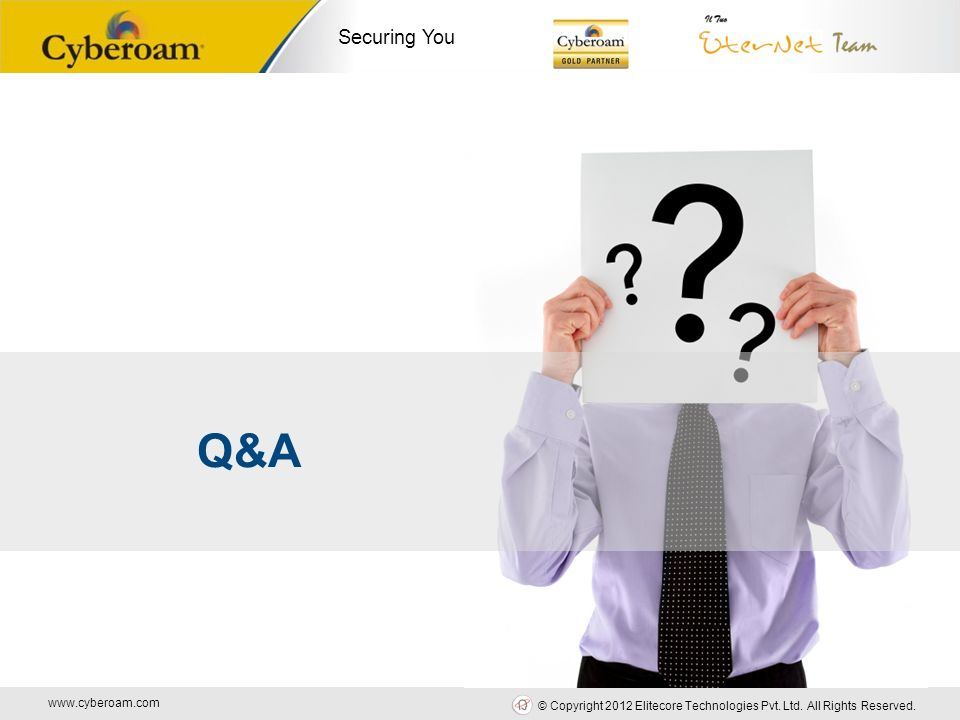 www.cyberoam.com © Copyright 2012 Elitecore Technologies Pvt. Ltd. All Rights Reserved. Securing You Q&A