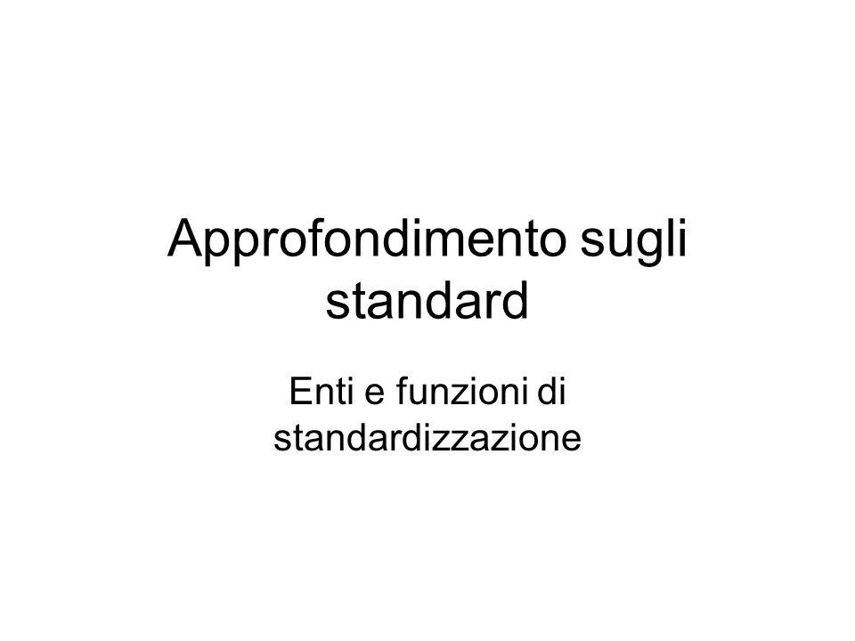 Approfondimento sugli standard Enti e funzioni di standardizzazione