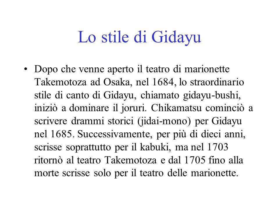 Lo stile di Gidayu Dopo che venne aperto il teatro di marionette Takemotoza ad Osaka, nel 1684, lo straordinario stile di canto di Gidayu, chiamato gi