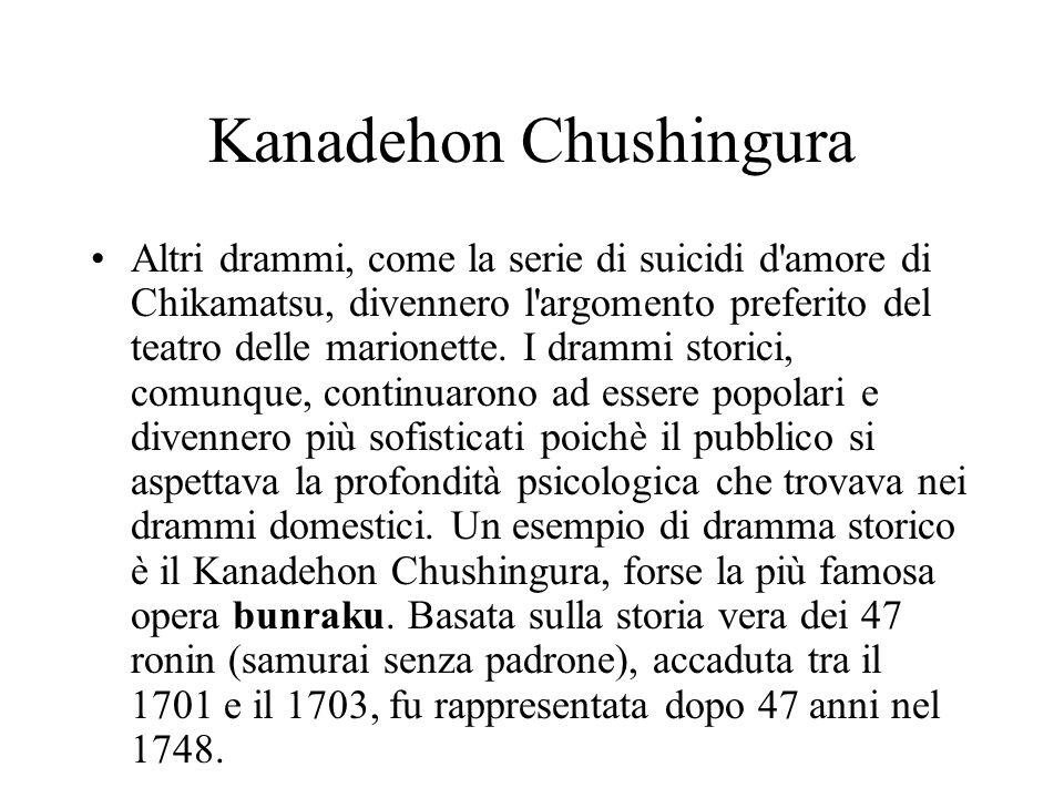 Kanadehon Chushingura Altri drammi, come la serie di suicidi d'amore di Chikamatsu, divennero l'argomento preferito del teatro delle marionette. I dra