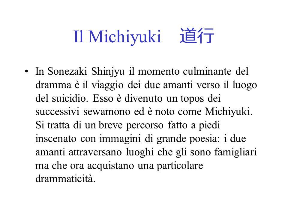Il Michiyuki In Sonezaki Shinjyu il momento culminante del dramma è il viaggio dei due amanti verso il luogo del suicidio. Esso è divenuto un topos de