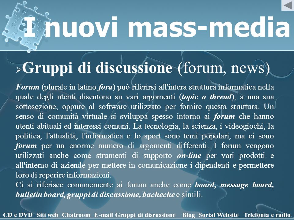 I nuovi mass-media Gruppi di discussione (forum, news) CD e DVD Siti webChatroomE-mailGruppi di discussioneBlogSocial WebsiteTelefonia e radio Forum (