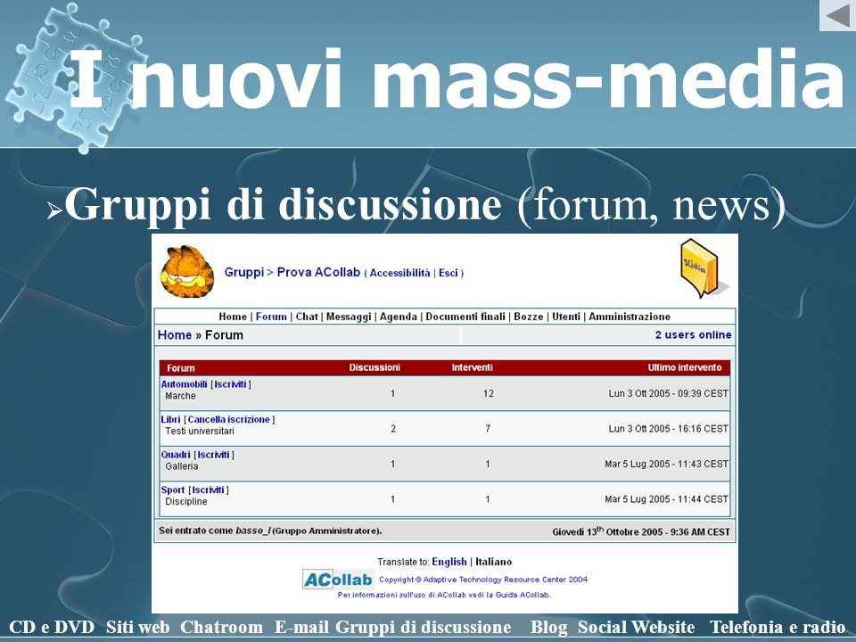 I nuovi mass-media Gruppi di discussione (forum, news) CD e DVD Siti webChatroomE-mailGruppi di discussioneBlogSocial WebsiteTelefonia e radio