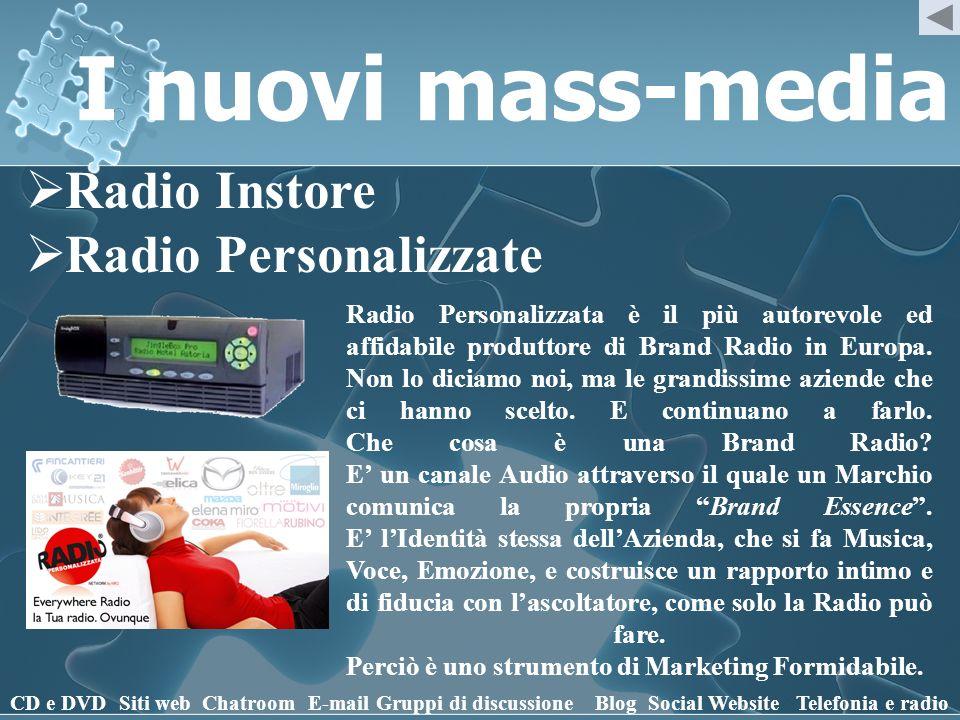 I nuovi mass-media CD e DVD Siti webChatroomE-mailGruppi di discussioneBlogSocial WebsiteTelefonia e radio Radio Instore Radio Personalizzate Radio Pe