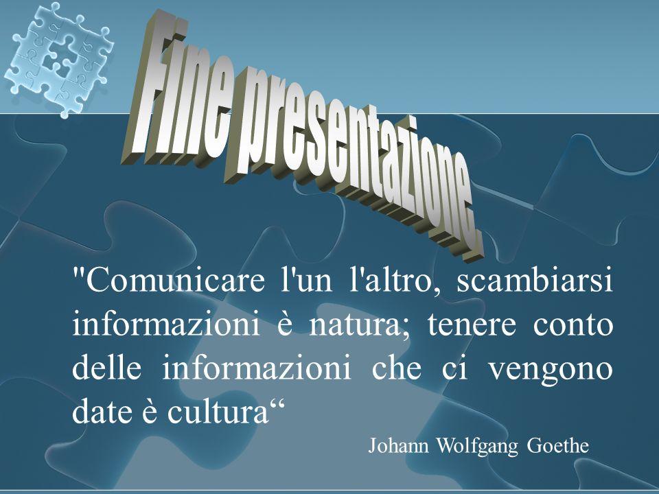 Comunicare l un l altro, scambiarsi informazioni è natura; tenere conto delle informazioni che ci vengono date è cultura Johann Wolfgang Goethe