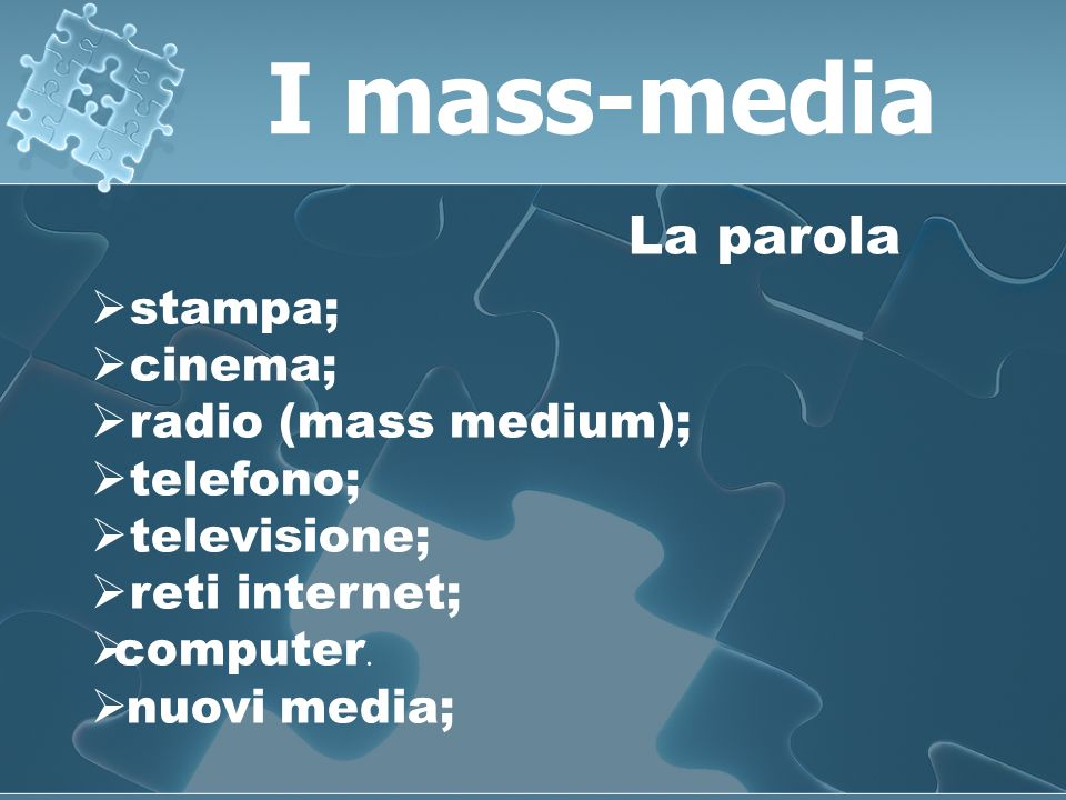 stampa; cinema; radio (mass medium); telefono; televisione; reti internet; computer. nuovi media; I mass-media La parola