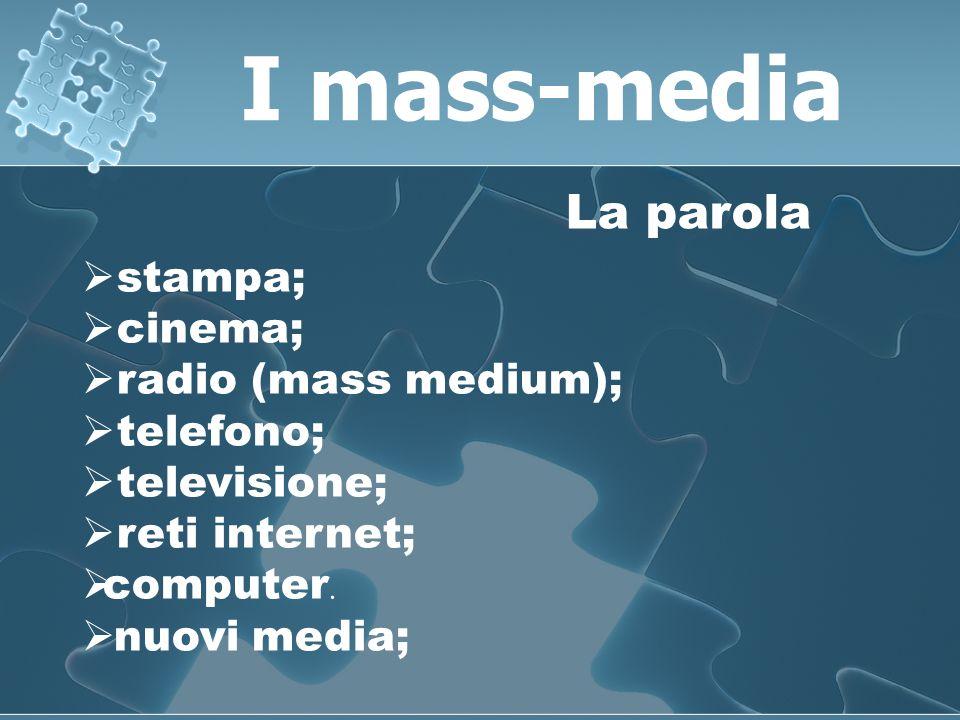 stampa; cinema; radio (mass medium); telefono; televisione; reti internet; computer.