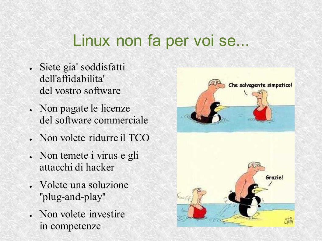 Linux non fa per voi se... Siete gia' soddisfatti dell'affidabilita' del vostro software Non pagate le licenze del software commerciale Non volete rid