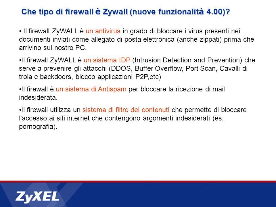 Il firewall ZyWALL è un antivirus in grado di bloccare i virus presenti nei documenti inviati come allegato di posta elettronica (anche zippati) prima che arrivino sul nostro PC.