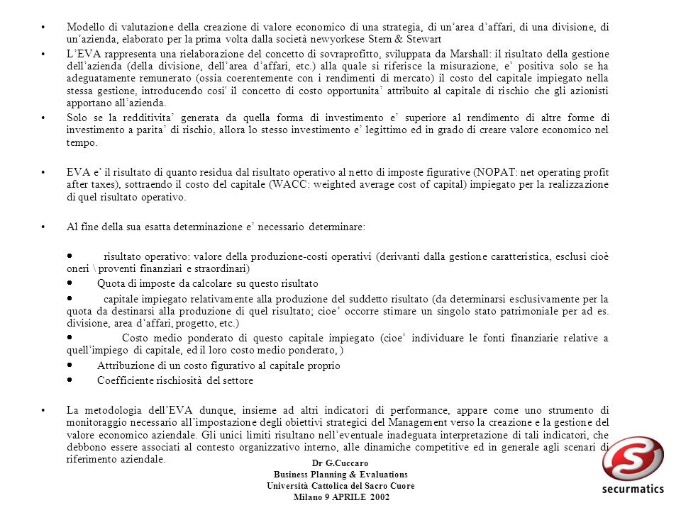 Dr G.Cuccaro Business Planning & Evaluations Università Cattolica del Sacro Cuore Milano 9 APRILE 2002 ALTRI MISURATORI DI VALORE: –EVA –MVA –Working
