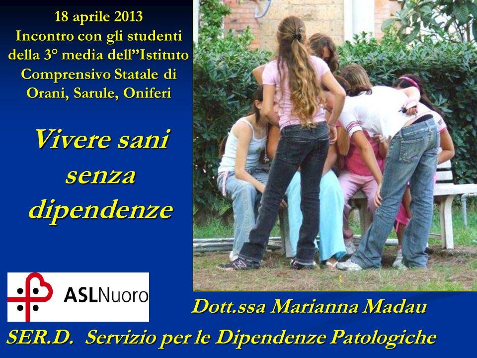 18 aprile 2013 Incontro con gli studenti della 3° media dellIstituto Comprensivo Statale di Orani, Sarule, Oniferi Vivere sani senza dipendenze Dott.s