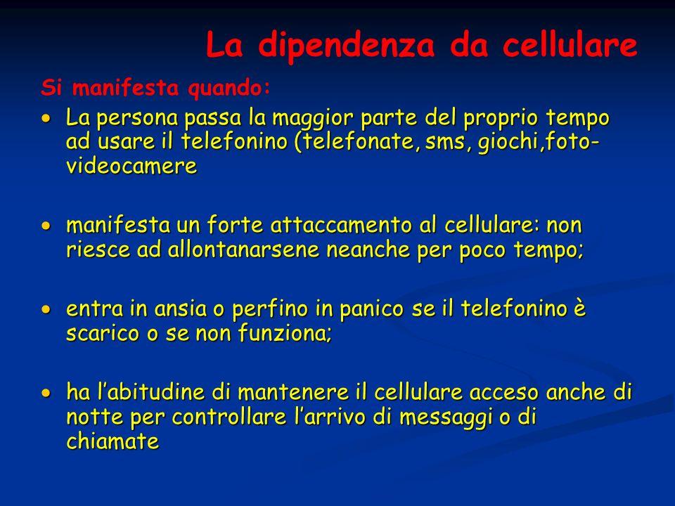 La dipendenza da cellulare Si manifesta quando: La persona passa la maggior parte del proprio tempo ad usare il telefonino (telefonate, sms, giochi,fo