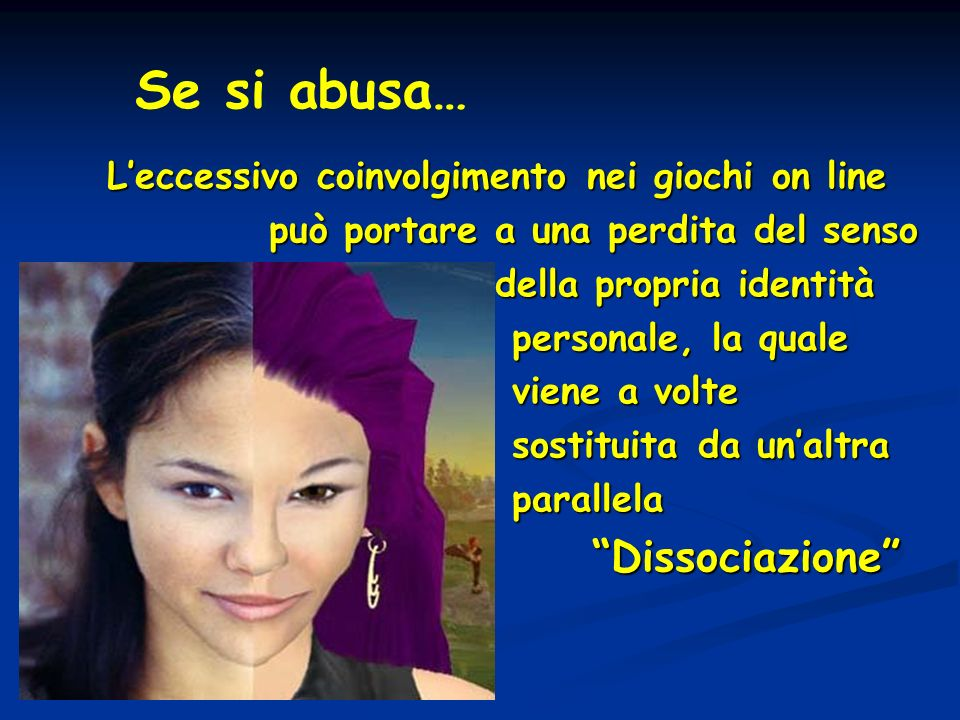 Se si abusa… Leccessivo coinvolgimento nei giochi on line può portare a una perdita del senso può portare a una perdita del senso della propria identi