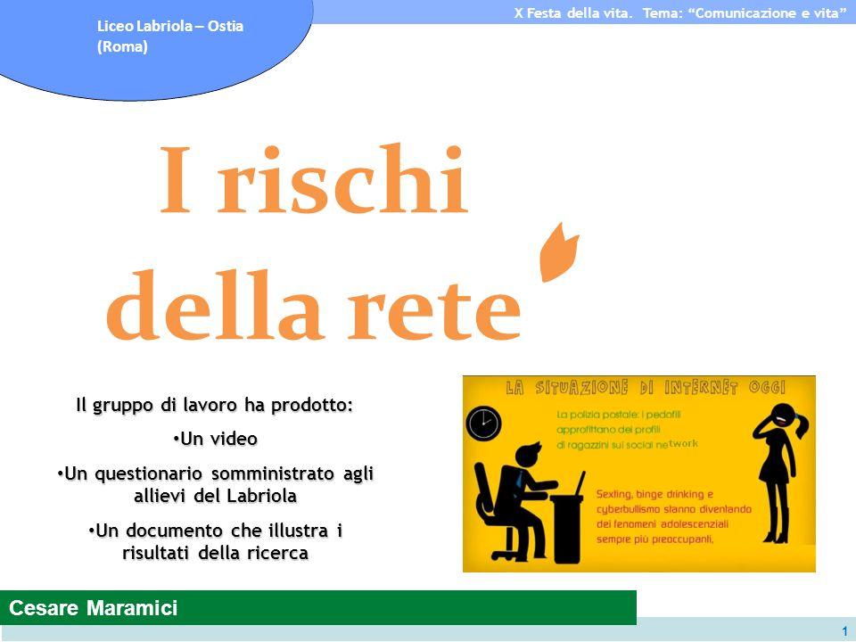 Subdirección de Investigación y Extensión Liceo Labriola – Ostia (Roma) X Festa della vita. Tema: Comunicazione e vita 1 I rischi della rete Cesare Ma