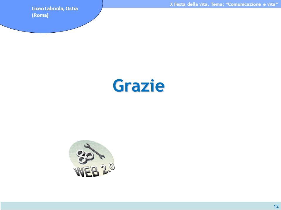 12 X Festa della vita. Tema: Comunicazione e vita Liceo Labriola, Ostia (Roma) Grazie
