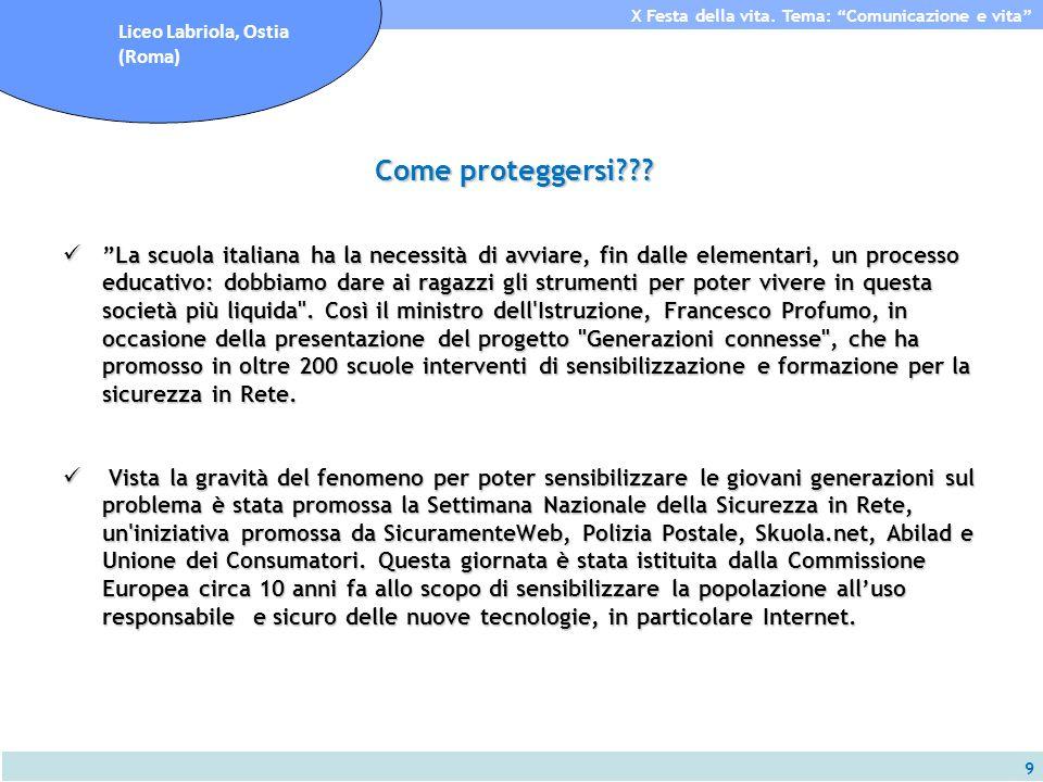 9 X Festa della vita. Tema: Comunicazione e vita Liceo Labriola, Ostia (Roma) Come proteggersi??? La scuola italiana ha la necessità di avviare, fin d